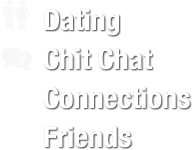 Dating | Chit Chat | Connections | Friends
