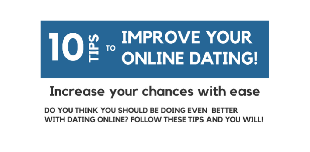 10 Tips to Improve Your Online Dating!