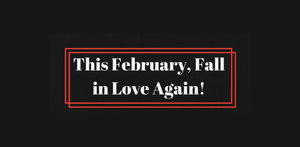 This February, Fall In Love Again